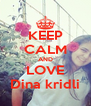 KEEP CALM AND LOVE Dina kridli - Personalised Poster A4 size