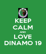 KEEP CALM AND LOVE DINAMO 19 - Personalised Poster A4 size