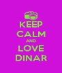 KEEP CALM AND LOVE DINAR - Personalised Poster A4 size