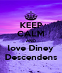KEEP CALM AND love Diney Descendens - Personalised Poster A4 size