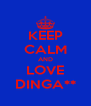 KEEP CALM AND LOVE DINGA** - Personalised Poster A4 size
