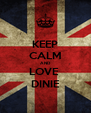 KEEP CALM AND LOVE  DINIE - Personalised Poster A4 size
