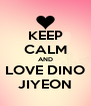 KEEP CALM AND LOVE DINO JIYEON - Personalised Poster A4 size