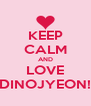 KEEP CALM AND LOVE DINOJYEON! - Personalised Poster A4 size