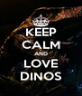 KEEP CALM AND LOVE DINOS - Personalised Poster A4 size