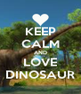 KEEP CALM AND LOVE DINOSAUR - Personalised Poster A4 size
