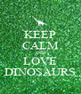 KEEP CALM AND LOVE DINOSAURS - Personalised Poster A4 size