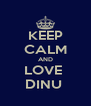 KEEP CALM AND LOVE  DINU  - Personalised Poster A4 size