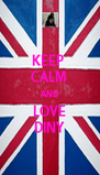 KEEP  CALM  AND LOVE DINY - Personalised Poster A4 size