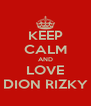 KEEP CALM AND LOVE DION RIZKY - Personalised Poster A4 size