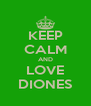 KEEP CALM AND LOVE DIONES - Personalised Poster A4 size