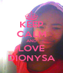 KEEP CALM AND LOVE DIONYSA - Personalised Poster A4 size