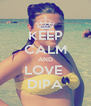 KEEP CALM AND LOVE  DIPA - Personalised Poster A4 size