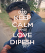 KEEP CALM AND LOVE DIPESH - Personalised Poster A4 size
