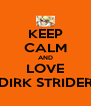 KEEP CALM AND LOVE DIRK STRIDER - Personalised Poster A4 size