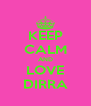 KEEP CALM AND LOVE DIRRA - Personalised Poster A4 size