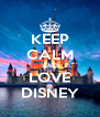 KEEP CALM AND LOVE DISNEY - Personalised Poster A4 size