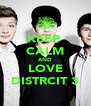 KEEP  CALM AND LOVE DISTRCIT 3 - Personalised Poster A4 size