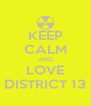 KEEP CALM AND LOVE DISTRICT 13 - Personalised Poster A4 size