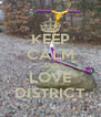 KEEP CALM AND LOVE DISTRICT - Personalised Poster A4 size