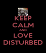 KEEP CALM AND LOVE DISTURBED - Personalised Poster A4 size
