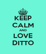 KEEP CALM AND LOVE DITTO - Personalised Poster A4 size