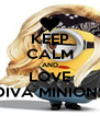 KEEP CALM AND LOVE DIVA MINIONS - Personalised Poster A4 size