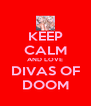 KEEP CALM AND LOVE DIVAS OF DOOM - Personalised Poster A4 size