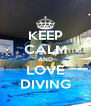 KEEP CALM AND LOVE DIVING - Personalised Poster A4 size