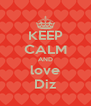 KEEP CALM AND love Diz - Personalised Poster A4 size
