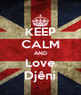 KEEP CALM AND Love Djêni - Personalised Poster A4 size