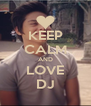 KEEP CALM AND LOVE DJ - Personalised Poster A4 size