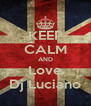 KEEP CALM AND Love Dj Luciano - Personalised Poster A4 size