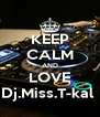 KEEP CALM AND LOVE Dj.Miss.T-kal  - Personalised Poster A4 size