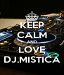 KEEP CALM AND LOVE DJ.MISTICA - Personalised Poster A4 size