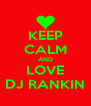 KEEP CALM AND LOVE DJ RANKIN - Personalised Poster A4 size