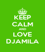 KEEP CALM AND LOVE DJAMILA - Personalised Poster A4 size