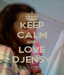 KEEP CALM AND LOVE DJENSY - Personalised Poster A4 size