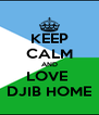 KEEP CALM AND LOVE  DJIB HOME - Personalised Poster A4 size