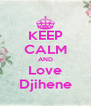 KEEP CALM AND Love Djihene - Personalised Poster A4 size