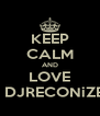 KEEP CALM AND LOVE   DJRECONiZE - Personalised Poster A4 size