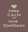 keep CALM AND love  Djwilliams - Personalised Poster A4 size