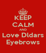 KEEP CALM AND Love Dldars Eyebrows - Personalised Poster A4 size