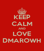KEEP CALM AND LOVE DMAROWH - Personalised Poster A4 size