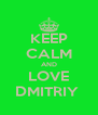 KEEP CALM AND LOVE DMITRIY  - Personalised Poster A4 size