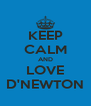 KEEP CALM AND LOVE D'NEWTON - Personalised Poster A4 size