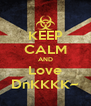 KEEP CALM AND Love DnKKKK~ - Personalised Poster A4 size