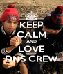 KEEP CALM AND LOVE DNS CREW - Personalised Poster A4 size