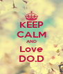 KEEP CALM AND Love DO.D - Personalised Poster A4 size