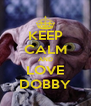 KEEP CALM AND LOVE DOBBY - Personalised Poster A4 size